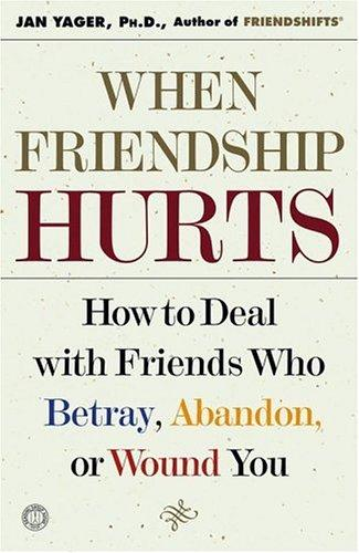 Book cover When Friendship Hurts: How to Deal With Friends Who Betray, Abandon, or Wound You