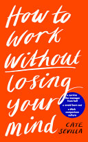 Book cover How to Work Without Losing Your Mind