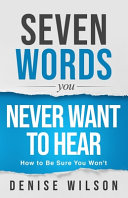 Book cover Seven Words You Never Want to Hear: How to Be Sure You Won't