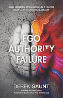 Book cover Ego, Authority, Failure: Using Emotional Intelligence Like a Hostage Negotiator to Succeed as a Leader