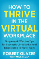 Book cover How to Thrive in the Virtual Workplace: Simple and Effective Tips for Successful, Productive and Empowered Remote Work