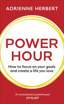 Book cover Power Hour: How to Focus on Your Goals and Create a Life You Love