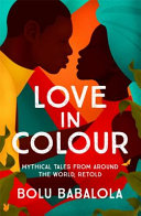 Book cover Love in Colour: Mythical Tales From Around the World, Retold