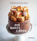 Book cover Zoë Bakes Cakes: Everything You Need to Know to Make Your Favorite Layers, Bundts, Loaves, and More [A Cookbook]