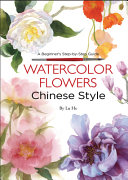 Book cover Watercolor Flowers Chinese Style: A Beginner's Step-By-Step Guide