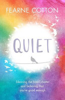 Book cover Quiet: Learning to Silence the Brain Chatter and Believing That You Re Good Enough