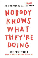 Book cover Nobody Knows What They're Doing: The 10 Secrets All Artists Should Know