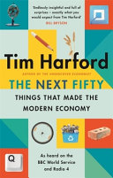 Book cover The Next Fifty Things That Made the Modern Economy