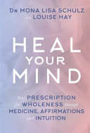 Book cover Heal Your Mind: Your Prescription for Wholeness Through Medicine, Affirmations and Intuition