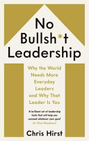 Book cover No Bullsh*t Leadership: Why the World Needs More Everyday Leaders and Why That Leader Is You