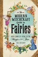 Book cover The Modern Witchcraft Guide to Fairies: Your Complete Guide to the Magic of the Fae