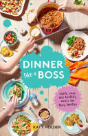 Book cover Dinner Like a Boss: Quick, Easy and Healthy Meals for Busy Families
