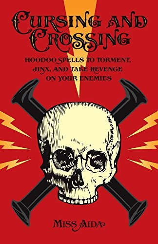 Book cover Cursing and Crossing: Hoodoo Spells to Torment, Jinx, and Take Revenge on Your Enemies