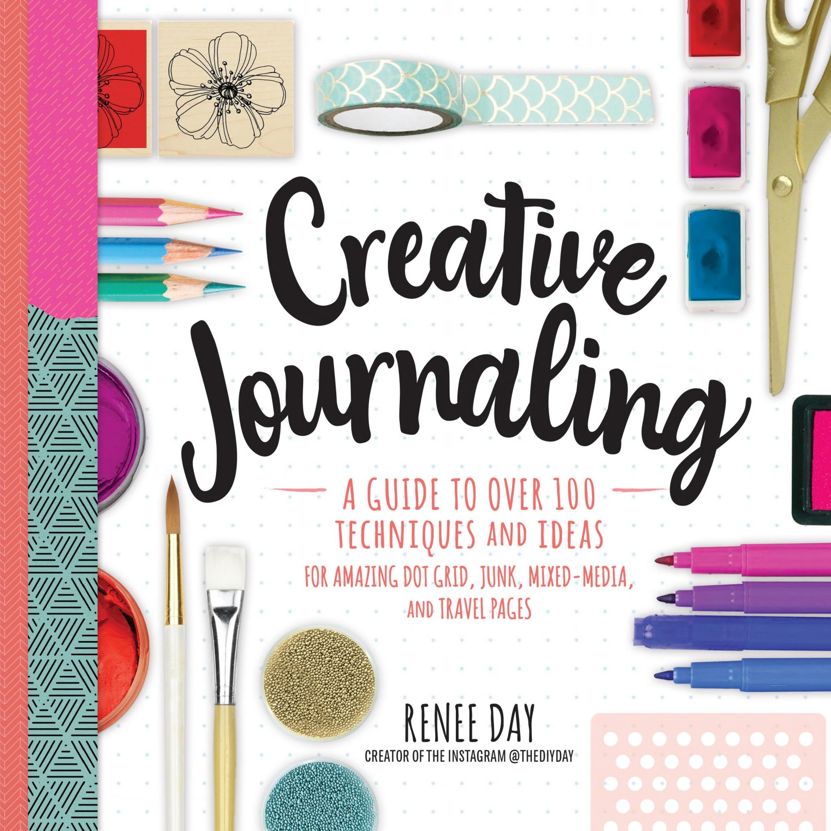 Book cover Creative Journaling: A Guide to Over 100 Techniques and Ideas for Amazing Dot Grid, Junk, Mixed Media, and Travel Pages