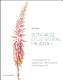 Book cover Botanical Illustration From Life: A Visual Guide to Observing, Drawing and Painting Plants