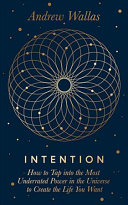Book cover Intention: How to Tap Into the Most Underrated Power in the Universe