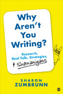 Book cover Why Aren't You Writing?: Research, Real Talk, Strategies, & Shenanigans