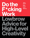 Book cover Do the F*cking Work: Lowbrow Advice for High-Level Creativity