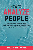 Book cover How to Analyze People: The Little-Known Secrets to Speed Reading a Human, Analyzing Personality Types and Applying Behavioral Psychology