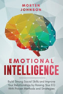 Book cover Emotional Intelligence: Build Strong Social Skills and Improve Your Relationships by Raising Your EQ With Proven Methods and Strategies