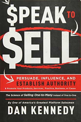 Book cover Speak to Sell: Persuade, Influence, and Establish Authority & Promote Your Products, Services, Practice, Business, or Cause