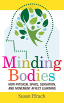 Book cover Minding Bodies: How Physical Space, Sensation, and Movement Affect Learning