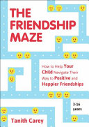 Book cover The Friendship Maze: How to Help Your Child Navigate Their Way to Positive and Happier Friendships