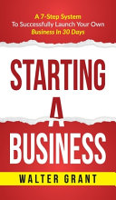 Book cover Starting A Business: Starting A Business: A 7-Step System to Successfully Launch Your Own Business & Become a Great Entrepreneur
