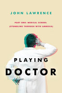 Book cover PLAYING DOCTOR - Part One: Medical School: Stumbling through with amnesia