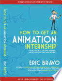 Book cover How to Get an Animation Internship: A Guide that Helps You Apply, Interview, and Get Your Foot Into Show Business