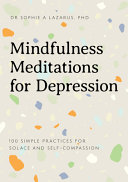 Book cover Mindfulness Meditations for Depression: 100 Simple Practices for Solace and Self-Compassion