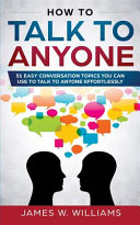 Book cover How to Talk to Anyone: 51 Easy Conversation Topics You Can Use to Talk to Anyone Effortlessly
