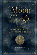 Book cover Moon Magic: A Handbook of Lunar Cycles, Lore, and Mystical Energies