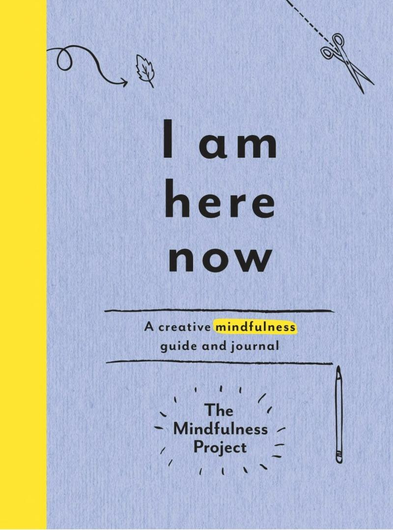 Book cover I Am Here Now: A Creative Mindfulness Guide and Journal