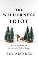 Book cover The Wilderness Idiot: Lessons From an Accidental Adventurer