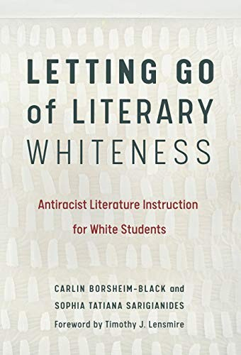 Book cover Letting Go of Literary Whiteness: Antiracist Literature Instruction for White Students