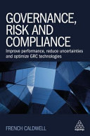Book cover Governance, Risk and Compliance: Improve Performance, Reduce Uncertainties and Optimize Grc Technologies