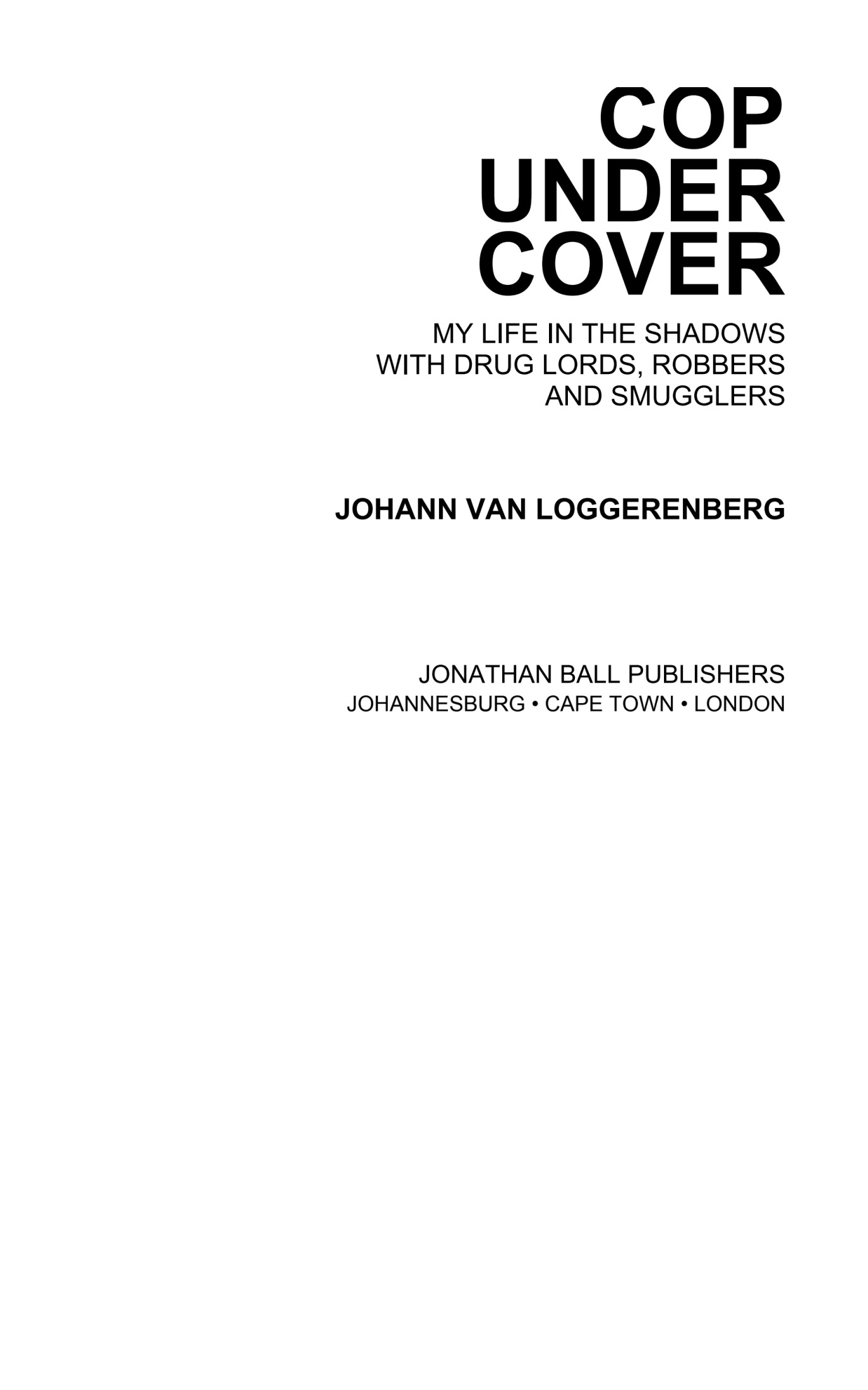 Book cover Cop Under Cover: My life in the shadows with drug lords, robbers and smugglers