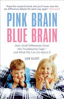 Book cover Pink Brain, Blue Brain: How Small Differences Grow Into Troublesome Gaps - And What We Can Do about It