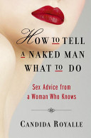 Book cover How to Tell a Naked Man What to Do: Sex Advice from a Woman Who Knows