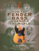 Book cover How the Fender Bass Changed the World