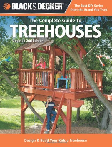 Black & Decker The Complete Guide to Treehouses: Design & Build Your Kids a Treehouse