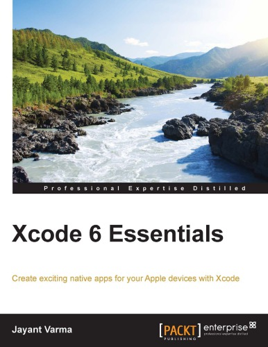 Xcode 6 essentials: create exciting native apps for your Apple devices with Xcode