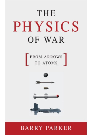 The Physics of War  From Arrows to Atoms
