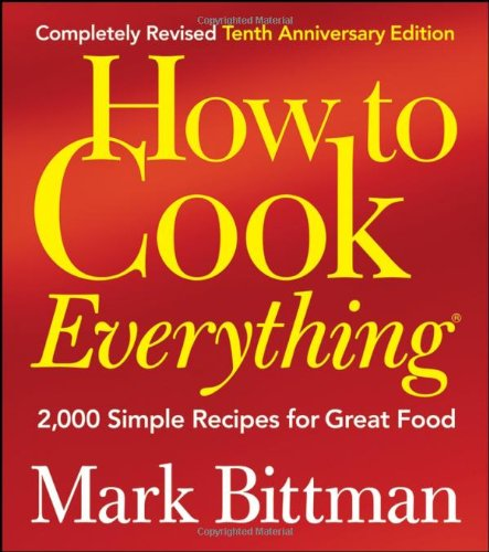 How to Cook Everything: 2,000 Simple Recipes for Great Food (Completely Revised 10th Anniversary Edition)