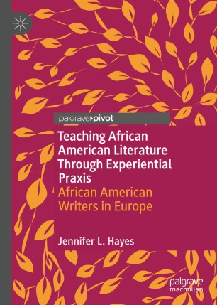 Teaching African American Literature Through Experiential Praxis: African American Writers in Europe