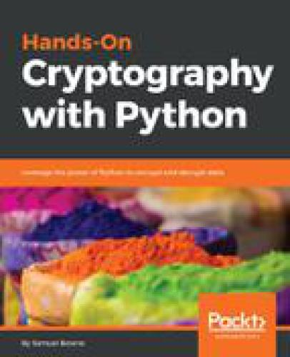 Hands-on cryptography with Python : leverage the power of Python to encrypt and decrypt data
