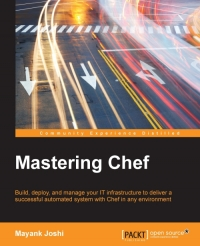 Mastering Chef: Build, deploy, and manage your IT infrastructure to deliver a successful automated system with Chef in any environment