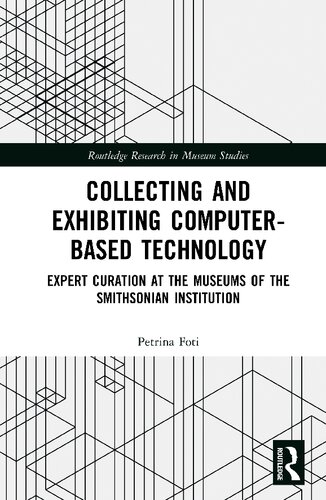 Collecting And Exhibiting Computer-​Based Technology: Expert Curation At The Museums Of The Smithsonian Institution