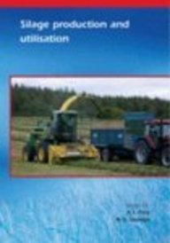 Silage Production And Utilisation: Proceedings of the Xivth International Silage Conference, a Satelite Workshop of the Xxth International Grassland Congress, July 2005, Belfast, Northe